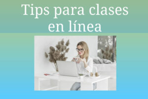 Los mejores tips ¿Cómo dar una clase en línea?