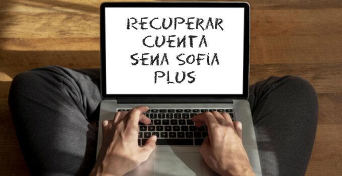 recuperar mi cuenta en Sena Sofía Plus