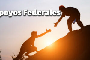¿Cuáles son los apoyos federales?