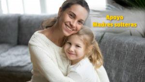 ¿Qué apoyos hay para madres solteras?
