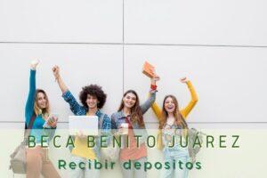 Becas Benito Juárez Fechas para recibir los depósitos.