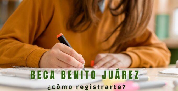 ¿Cómo registrarte? en las becas Benito Juárez