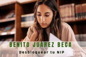 Beca Benito Juárez que hacer para desbloquear tu NIP
