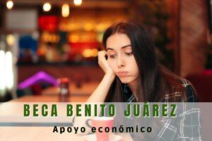 Beca Benito Juárez qué hacer cuando no recibes el apoyo económico