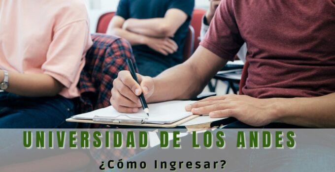 ¿Qué se necesita para entrar a la Universidad de los Andes?