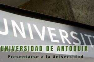 Cómo presentarse a la Universidad de Antioquia