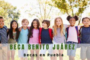 Beca Benito Juárez en Puebla Cuándo se entregan