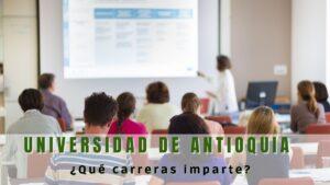 ¿Qué carreras ofrece la Universidad de Antioquia?