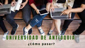 Cómo pasar a la Universidad de Antioquia