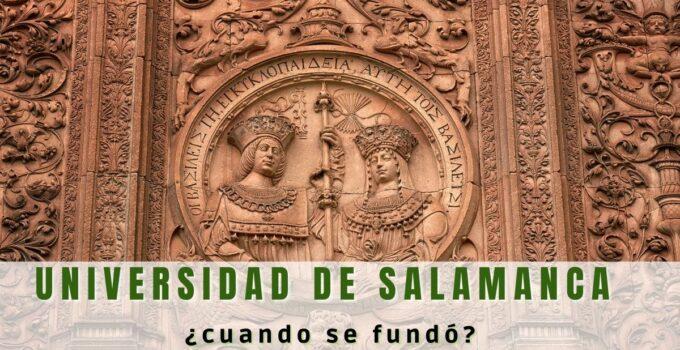 ¿Cuándo se fundó la Universidad de Salamanca?