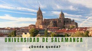 ¿Dónde queda la Universidad de Salamanca?