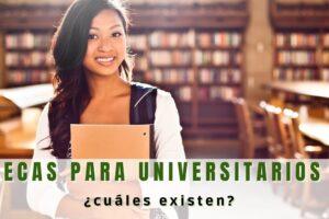 ¿Qué becas existen para universitarios?